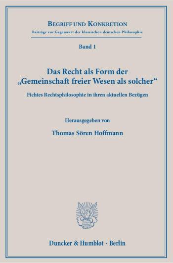Cover: Das Recht als Form der »Gemeinschaft freier Wesen als solcher«