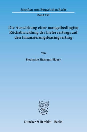 Cover: Die Auswirkung einer mangelbedingten Rückabwicklung des Liefervertrags auf den Finanzierungsleasingvertrag