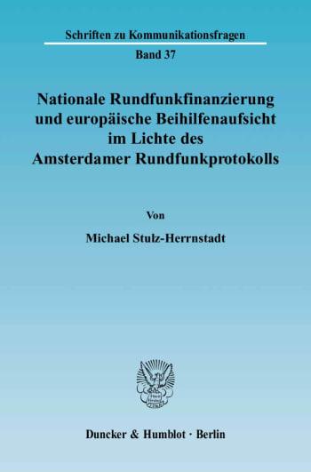 Cover: Nationale Rundfunkfinanzierung und europäische Beihilfenaufsicht im Lichte des Amsterdamer Rundfunkprotokolls