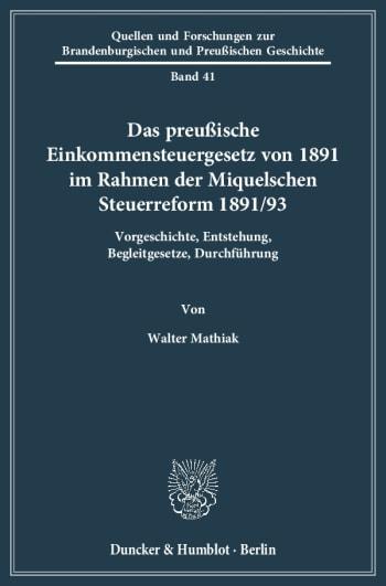 Cover: Das preußische Einkommensteuergesetz von 1891 im Rahmen der Miquelschen Steuerreform 1891/93