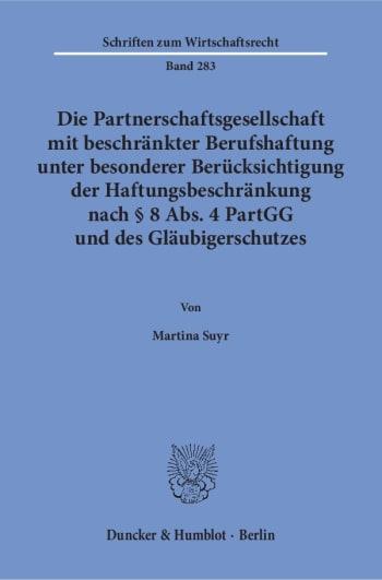 Cover: Die Partnerschaftsgesellschaft mit beschränkter Berufshaftung unter besonderer Berücksichtigung der Haftungsbeschränkung nach § 8 Abs. 4 PartGG und des Gläubigerschutzes