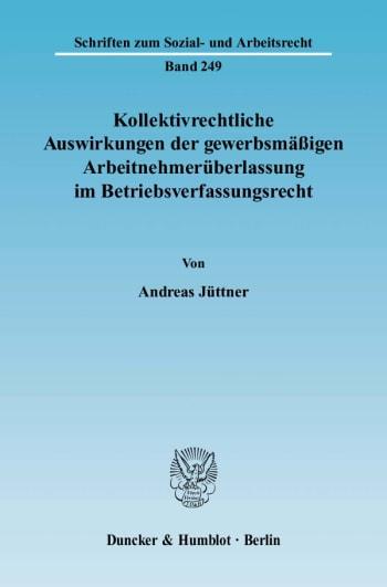 Cover: Kollektivrechtliche Auswirkungen der gewerbsmäßigen Arbeitnehmerüberlassung im Betriebsverfassungsrecht