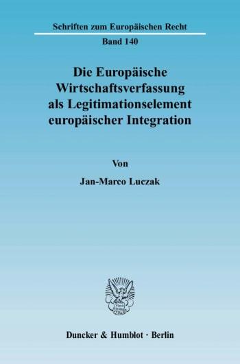 Cover: Die Europäische Wirtschaftsverfassung als Legitimationselement europäischer Integration
