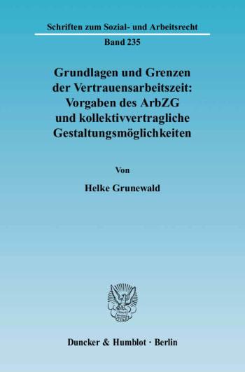 Cover: Grundlagen und Grenzen der Vertrauensarbeitszeit: Vorgaben des ArbZG und kollektivvertragliche Gestaltungsmöglichkeiten