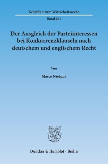 Cover: Der Ausgleich der Parteiinteressen bei Konkurrenzklauseln nach deutschem und englischem Recht
