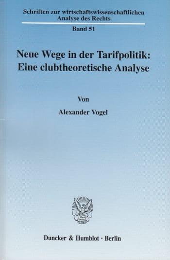 Cover: Neue Wege in der Tarifpolitik: Eine clubtheoretische Analyse