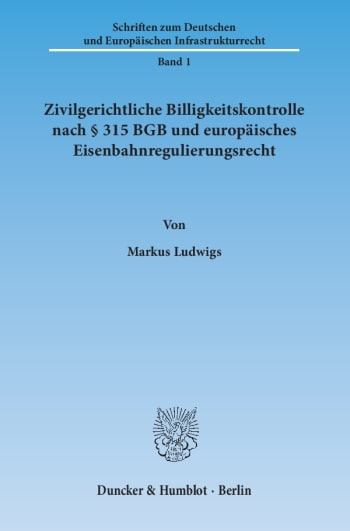 Cover: Zivilgerichtliche Billigkeitskontrolle nach § 315 BGB und europäisches Eisenbahnregulierungsrecht