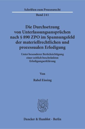 Cover: Die Durchsetzung von Unterlassungsansprüchen nach § 890 ZPO im Spannungsfeld der materiellrechtlichen und prozessualen Erledigung