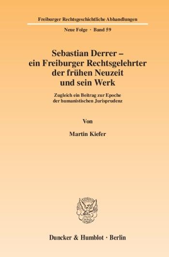 Cover: Sebastian Derrer – ein Freiburger Rechtsgelehrter der frühen Neuzeit und sein Werk