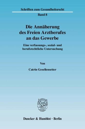 Cover: Die Annäherung des Freien Arztberufes an das Gewerbe