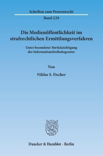 Cover: Die Medienöffentlichkeit im strafrechtlichen Ermittlungsverfahren