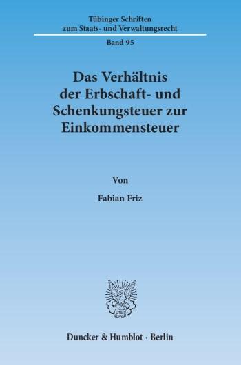 Cover: Das Verhältnis der Erbschaft- und Schenkungsteuer zur Einkommensteuer