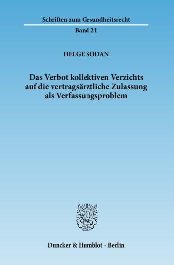 Cover: Das Verbot kollektiven Verzichts auf die vertragsärztliche Zulassung als Verfassungsproblem