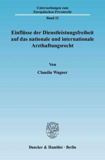 Cover: Einflüsse der Dienstleistungsfreiheit auf das nationale und internationale Arzthaftungsrecht