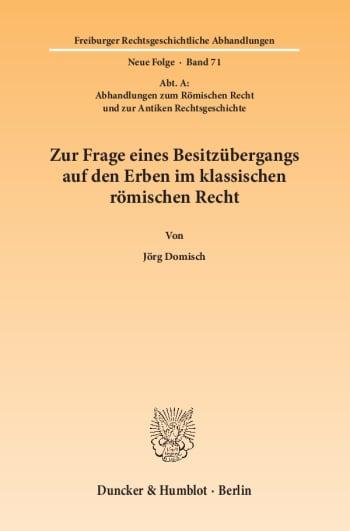 Cover: Zur Frage eines Besitzübergangs auf den Erben im klassischen römischen Recht