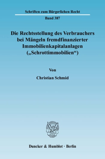 """Cover: Die Rechtsstellung des Verbrauchers bei Mängeln fremdfinanzierter Immobilienkapitalanlagen (""""Schrottimmobilien"""")"""
