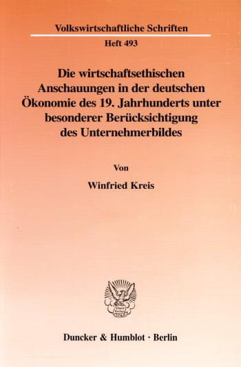 Cover: Die wirtschaftsethischen Anschauungen in der deutschen Ökonomie des 19. Jahrhunderts unter besonderer Berücksichtigung des Unternehmerbildes