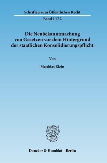 Cover: Die Neubekanntmachung von Gesetzen vor dem Hintergrund der staatlichen Konsolidierungspflicht