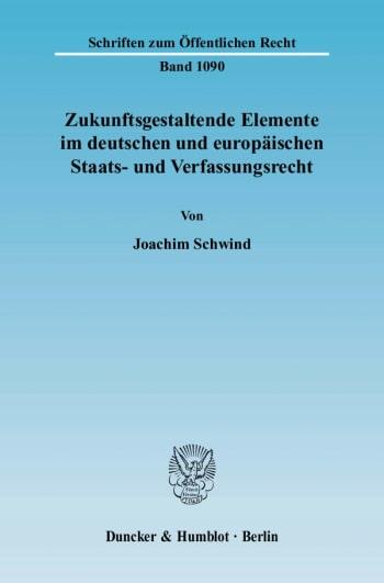 Cover: Zukunftsgestaltende Elemente im deutschen und europäischen Staats- und Verfassungsrecht