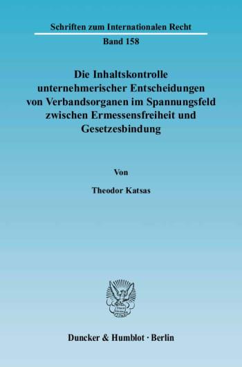 Cover: Die Inhaltskontrolle unternehmerischer Entscheidungen von Verbandsorganen im Spannungsfeld zwischen Ermessensfreiheit und Gesetzesbindung