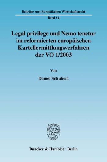 Cover: Legal privilege und Nemo tenetur im reformierten europäischen Kartellermittlungsverfahren der VO 1/2003