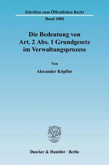 Cover: Die Bedeutung von Art. 2 Abs. 1 Grundgesetz im Verwaltungsprozess