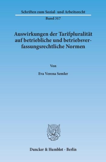Cover: Auswirkungen der Tarifpluralität auf betriebliche und betriebsverfassungsrechtliche Normen