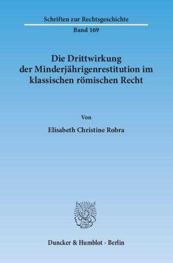 Cover: Die Drittwirkung der Minderjährigenrestitution im klassischen römischen Recht