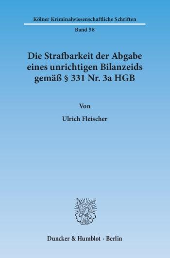 Cover: Die Strafbarkeit der Abgabe eines unrichtigen Bilanzeids gemäß § 331 Nr. 3a HGB