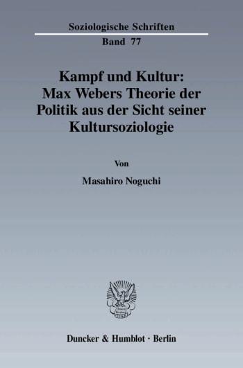 Cover: Kampf und Kultur: Max Webers Theorie der Politik aus der Sicht seiner Kultursoziologie