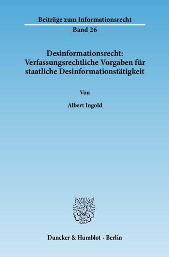 Cover: Desinformationsrecht: Verfassungsrechtliche Vorgaben für staatliche Desinformationstätigkeit