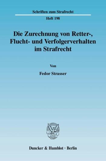 Cover: Die Zurechnung von Retter-, Flucht- und Verfolgerverhalten im Strafrecht