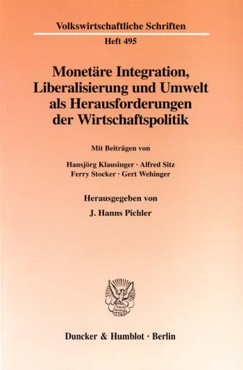 Cover: Monetäre Integration, Liberalisierung und Umwelt als Herausforderungen der Wirtschaftspolitik