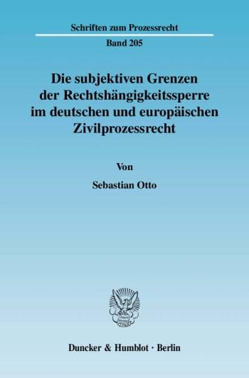 Cover: Die subjektiven Grenzen der Rechtshängigkeitssperre im deutschen und europäischen Zivilprozessrecht