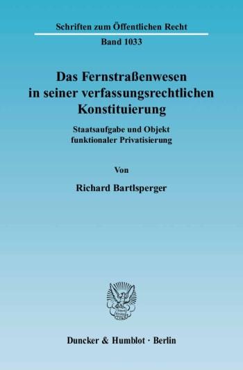 Cover: Das Fernstraßenwesen in seiner verfassungsrechtlichen Konstituierung