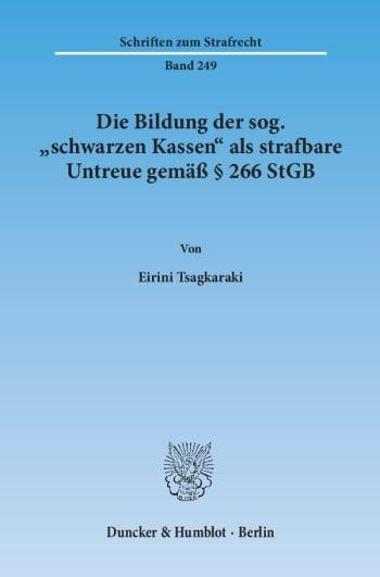 Cover: Die Bildung der sog. »schwarzen Kassen« als strafbare Untreue gemäß § 266 StGB