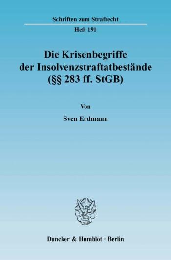 Cover: Die Krisenbegriffe der Insolvenzstraftatbestände (§§ 283 ff. StGB)