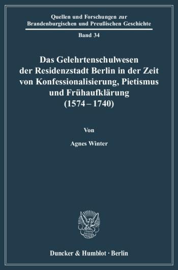Cover: Das Gelehrtenschulwesen der Residenzstadt Berlin in der Zeit von Konfessionalisierung, Pietismus und Frühaufklärung (1574-1740)