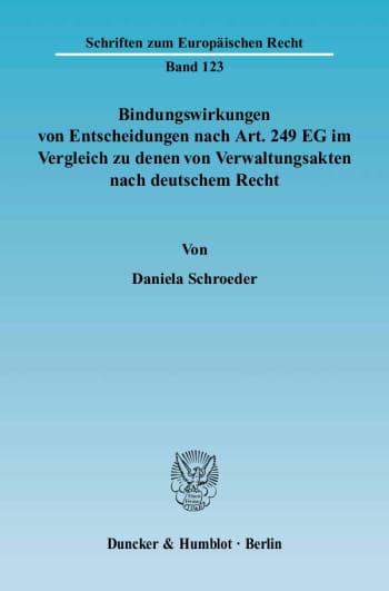 Cover: Bindungswirkungen von Entscheidungen nach Art. 249 EG im Vergleich zu denen von Verwaltungsakten nach deutschem Recht