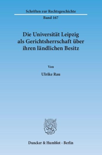 Cover: Die Universität Leipzig als Gerichtsherrschaft über ihren ländlichen Besitz