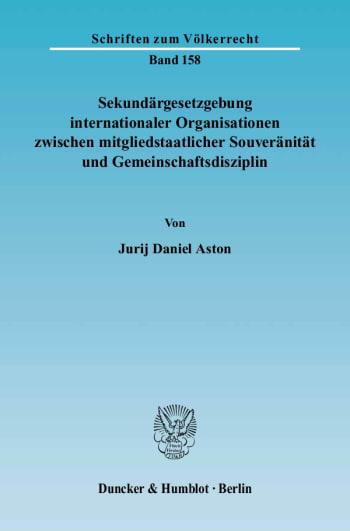 Cover: Sekundärgesetzgebung internationaler Organisationen zwischen mitgliedstaatlicher Souveränität und Gemeinschaftsdisziplin