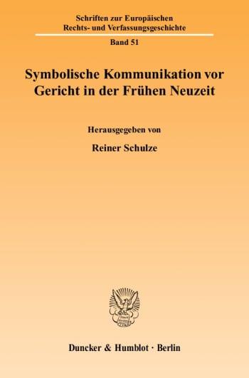 Cover: Symbolische Kommunikation vor Gericht in der Frühen Neuzeit