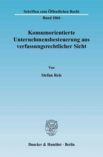 Cover: Konsumorientierte Unternehmensbesteuerung aus verfassungsrechtlicher Sicht