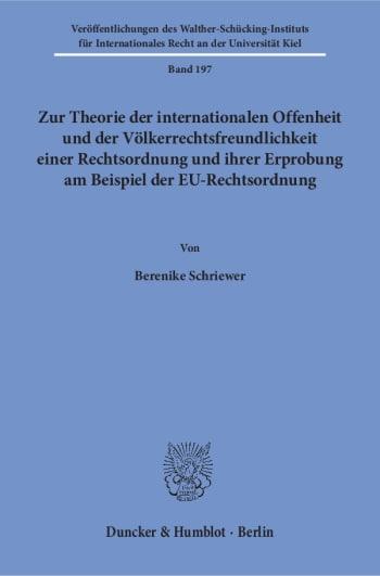 Cover: Zur Theorie der internationalen Offenheit und der Völkerrechtsfreundlichkeit einer Rechtsordnung und ihrer Erprobung am Beispiel der EU-Rechtsordnung
