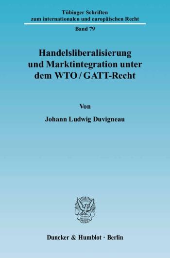 Cover: Handelsliberalisierung und Marktintegration unter dem WTO/GATT-Recht