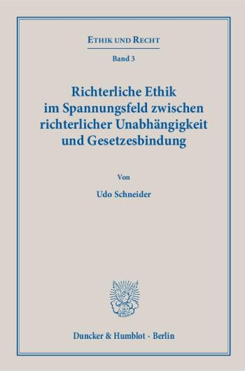 Cover: Richterliche Ethik im Spannungsfeld zwischen richterlicher Unabhängigkeit und Gesetzesbindung