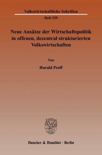 Cover: Neue Ansätze der Wirtschaftspolitik in offenen, dezentral strukturierten Volkswirtschaften