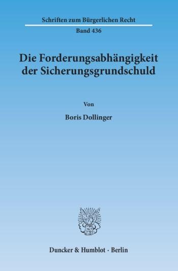 Cover: Die Forderungsabhängigkeit der Sicherungsgrundschuld