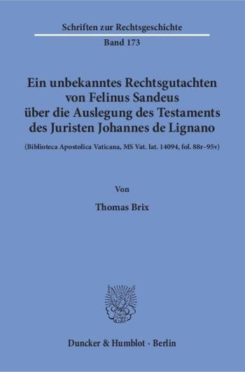 Cover: Ein unbekanntes Rechtsgutachten von Felinus Sandeus über die Auslegung des Testaments des Juristen Johannes de Lignano