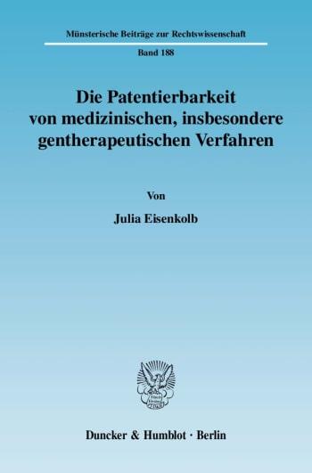 Cover: Die Patentierbarkeit von medizinischen, insbesondere gentherapeutischen Verfahren